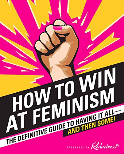 Download PDF How to Win at Feminism - The Definitive Guide to Having It All—And Then Some!