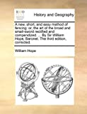 A New, Short, and Easy Method of Fencing, William Hope, 1170366422