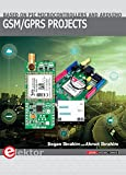 GSM/GPRS Projects Based on PIC Microcontrollers and Arduino