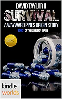 Wayward Pines: Survival EDITION 2 (Kindle Worlds Short Story) (The Rebellion Series Book 1) by [Taylor II, David]