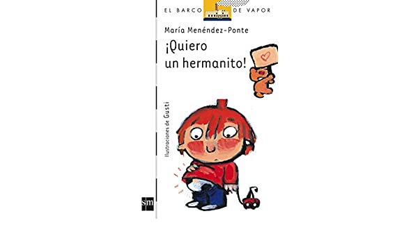 Quiero un hermanito! / I Want a Little Brother! (Barco De Vapor: Serie Blanca / the Steamboat: White Series) (Spanish Edition): Maria Menendez-Ponte, ...