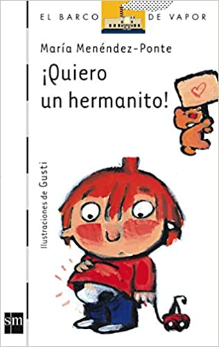 Quiero un hermanito! / I Want a Little Brother! (Barco De Vapor: Serie Blanca / the Steamboat: White Series) (Spanish Edition) (Spanish) Paperback ...