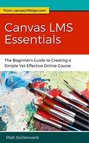 Canvas LMS Essentials: The Beginner's Guide to Creating a Simple Yet Effective Online Course