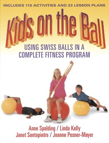 Kids on the Ball: Using Swiss Balls in a Complete Fitness Program