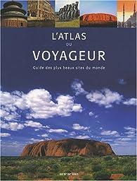 L'atlas du voyageur : Guide des plus beaux sites du monde par John Man