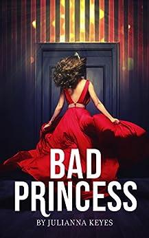 Bad Princess: A Novella by [Keyes, Julianna]