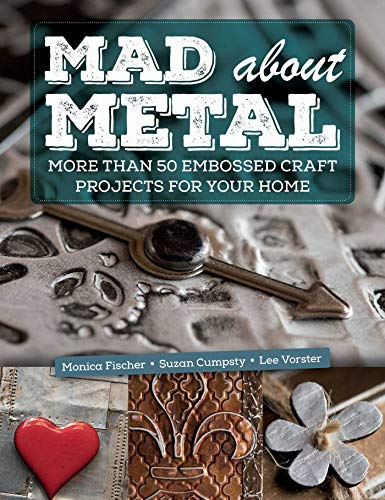 - Mad About Metal: More Than 50 Embossed Craft Projects for Your Home