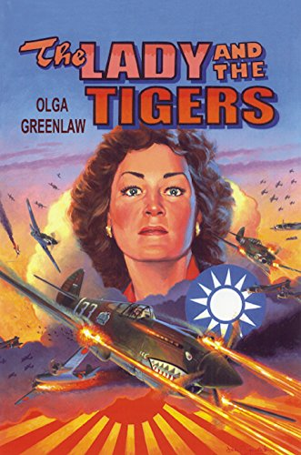 The Lady and the Tigers: The Story of the Remarkable Woman Who Served with the Flying Tigers in Burma and China, ()