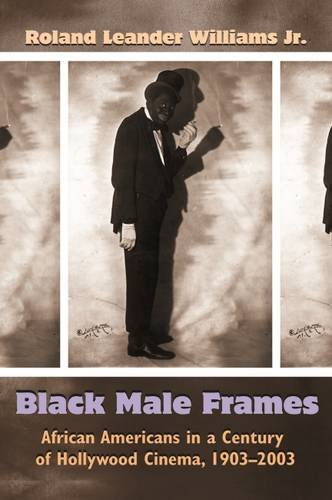 Black Male Frames: African Americans in a Century of Hollywood Cinema, 1903-2003 (Television and Popular - Frame Male