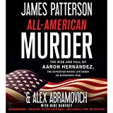 #3: All-American Murder: The Rise and Fall of Aaron Hernandez, the Superstar Whose Life Ended on Murderers' Row