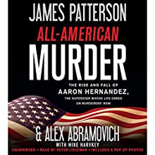 All-American Murder: The Rise and Fall of Aaron Hernandez, the Superstar Whose Life Ended on Murderers' Row Audiobook by James Patterson, Alex Abramovich Narrated by Peter Coleman
