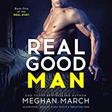 Real Good Man: The Real Duet, Book 1 Audiobook by Meghan March Narrated by Sebastian York, Elena Wolfe