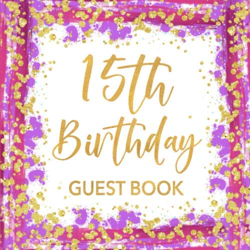 15th Birthday Guest Book: Pink Purple & Gold Glitter Confetti Sign In Guestbook - Quinceanera Keepsake Birthday Gift Book for Girls Turning 15 with ... for Email, Name and Address  - Square Size