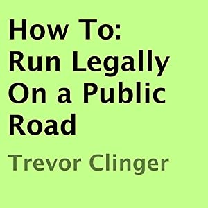 How To: Run Legally on a Public Road Audiobook