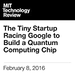The Tiny Startup Racing Google to Build a Quantum Computing Chip | Tom Simonite