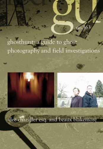 GhostHunt: A Guide To Ghost Photography & Field Investigations. Featuring True Stories & Photographs From Colorado & The U.S.