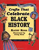 Crafts That Celebrate Black History, Kathy Ross, 0761325158
