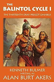 The Balintol Cycle I: The thirteenth Dray Prescot omnibus (The Saga of Dray Prescot omnibus Book 13) by [Akers, Alan Burt]