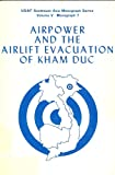 Airpower and the Airlift Evacuation of Kham Duc, Alan L. Gropman, 0912799307