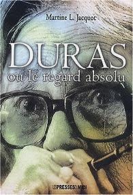 Duras ou le regard absolu par Martine L. Jacquot