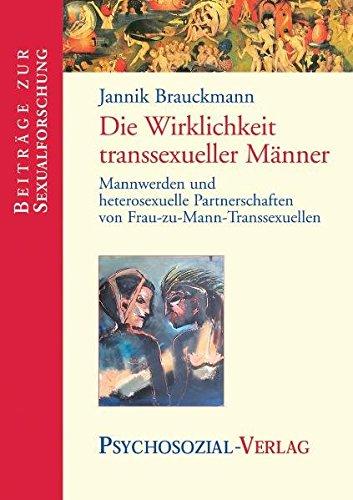 Die Wirklichkeit Transsexueller Männer  Mannwerden Und Heterosexuelle Partnerschaften Von Frau Zu Mann Transsexuellen  Beiträge Zur Sexualforschung