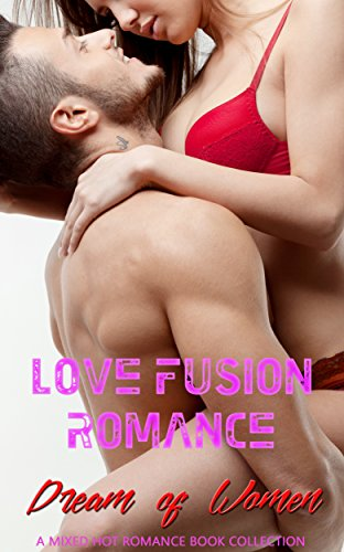Love Fusion Romance: Dream of Women: A Mixed Hot Romance Book Collection