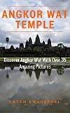 Angkor Wat Temple: Discover Angkor Wat With over 37 Amazing Pictures (Cambodia Book 20)