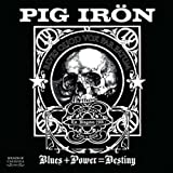 Pig Iron- Blues + Power = Destiny by Pig Iron