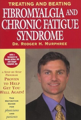 Treating and Beating Fibromyalgia and Chronic Fatigue Syndrome: The Definitive Guide for Patients and Physicians by Rodger H. Murphree (2003-01-01)
