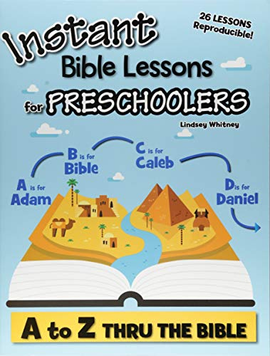 Instant Bible Lessons for Preschoolers: A to Z Thru the Bible (Best Sunday School Lessons)