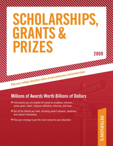Scholarships, Grants and Prizes - 2009 (Peterson's Scholarships, Grants & Prizes)
