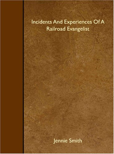 Incidents And Experiences Of A Railroad Evangelist pdf epub