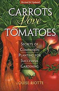 Carrots Love Tomatoes: Secrets of Companion Planting for Successful Gardening by [Riotte, Louise]