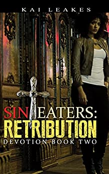 Sin Eaters: Retribution, Devotion Book Two by [Leakes, Kai]