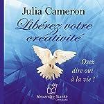 Libérez votre créativité: Osez dire oui à la vie ! | Julia Cameron