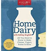 HOMEMADE LIVING: HOME DAIRY WITH ASHLEY ENGLISH: ALL YOU NEED TO KNOW TO MAKE CHEESE, YOGURT, BUTTER & MORE BY English, Ashley( Author)Hardcover on Mar-01-2011