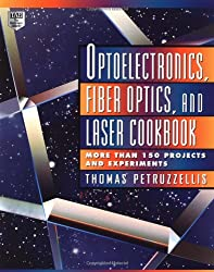 Optoelectronics, Fiber Optics, and Laser Cookbook