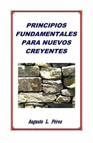 Principios Fundamentales para Nuevos Creyentes (Spanish Edition) by [Perez, Augusto L.]