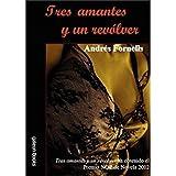 TRES AMANTES Y UN REVÓLVER (Spanish Edition)