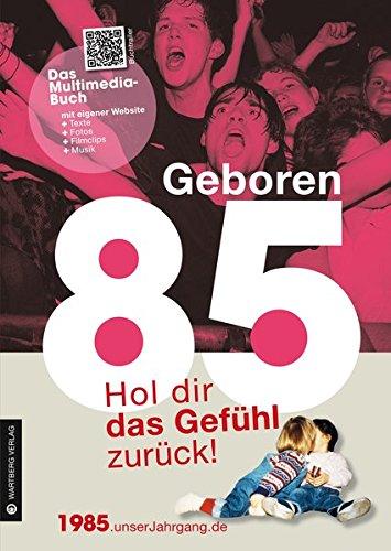 Geboren 1985 - Das Multimedia Buch: Hol dir das Gefühl zurück! (Geboren 19xx - Hol dir das Gefühl zurück!)