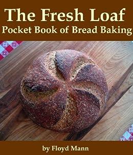 The Fresh Loaf Pocket Book of Bread Baking by [Mann, Floyd]