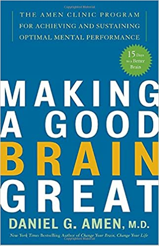 Making a Good Brain Great: The Amen Clinic Program for Achieving ...