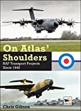 On Atlas' Shoulders: RAF Transport Aircraft Projects Since 1945