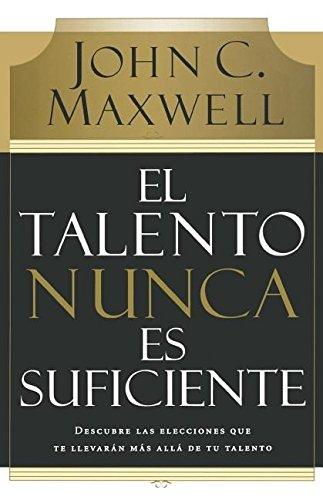El talento nunca es suficiente: Descubre las elecciones que te llevarán más allá de tu talento (Spanish Edition) pdf epub