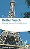 Better French: Achieving Fluency with Everyday Speech (Studymates in Focus)
