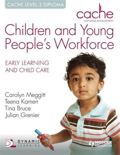 Cache Level 3 Children and Young People's Workforce Diploma. by Tina Bruce, Carolyn Meggitt, Julian Grenier