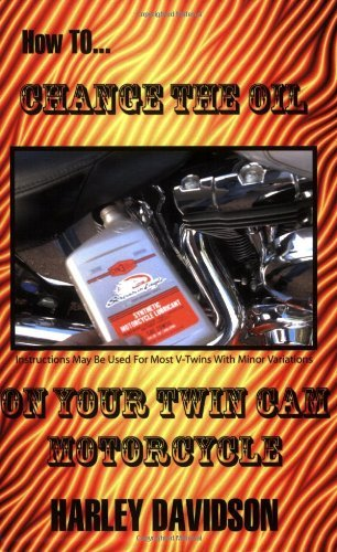 How To Change The Oil In Your Twin Cam Harley Davidson Motorcycle by James Russell (2006-04-14)