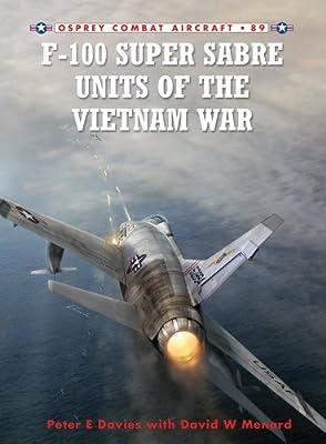 F-100 Super Sabre Units of the Vietnam War (Combat Aircraft Book 89)