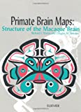 img - for Primate Brain Maps: Structure of the Macaque Brain: A Laboratory Guide with Original Brain Sections, Printed Atlas and Electronic Templates for Data and Schematics (including CD-ROM). book / textbook / text book