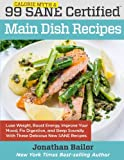img - for 99 Calorie Myth and SANE Certified Main Dish Recipes Volume 1: Lose Weight, Increase Energy, Improve Your Mood, Fix Digestion, and Sleep Soundly With The Delicious New Science of SANE Eating book / textbook / text book